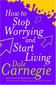 How-To-Stop-Worrying-And-Start-Living-By-Dale-Carnegie