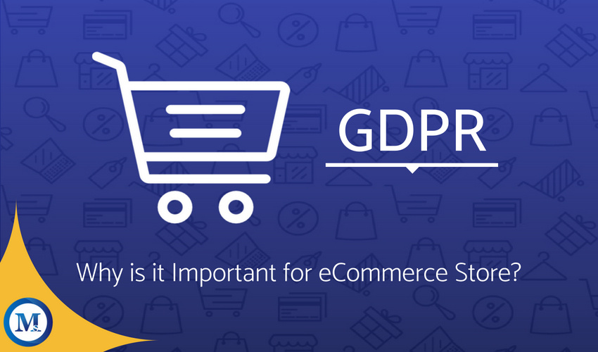 GDPR: What it is meant for, why it is important and how it can affect your eCommerce store?
