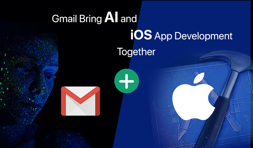 What Makes Gmail Bring AI and iOS App Development Together?