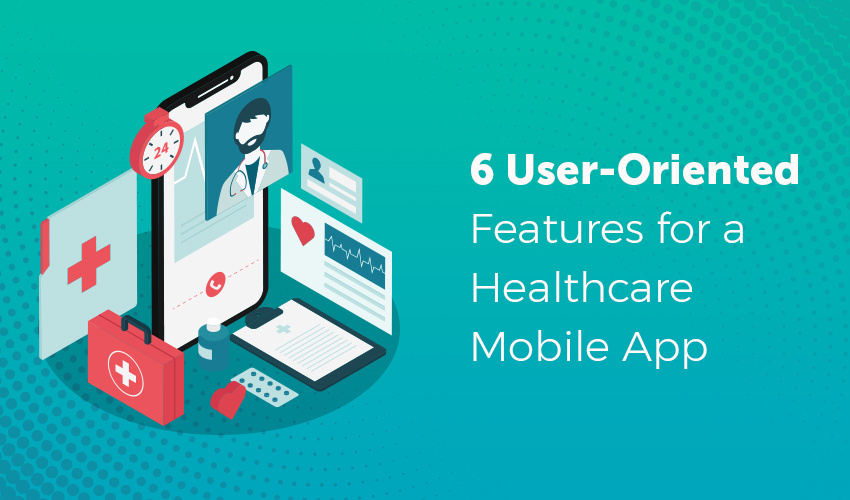 6 Significant Features That Every Healthcare Mobile App Must Consider