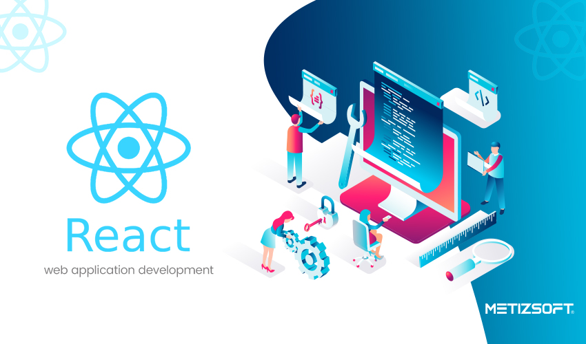 Why Is Reactjs Best For Web Application Development Metizsoft