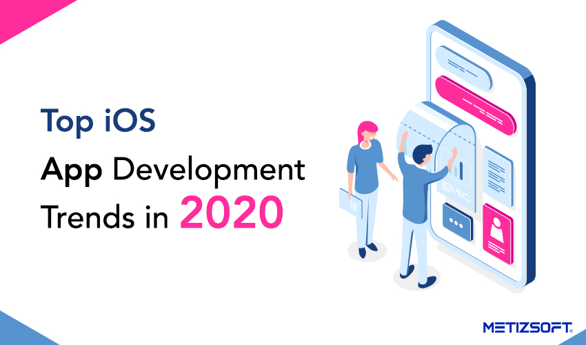 Top 6 iOS App Development Trends that will Rule in 2020?
