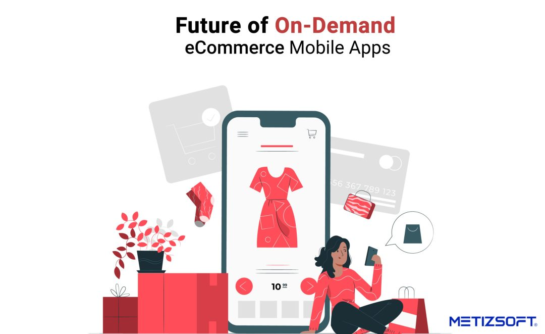 How are On-Demand eCommerce Mobile Apps Going to Change The Future?
