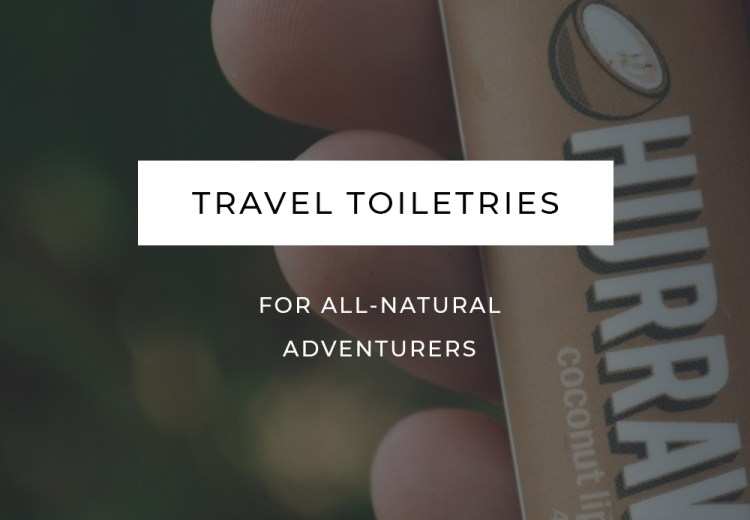 Travel Toiletries for the Natural Adventurer