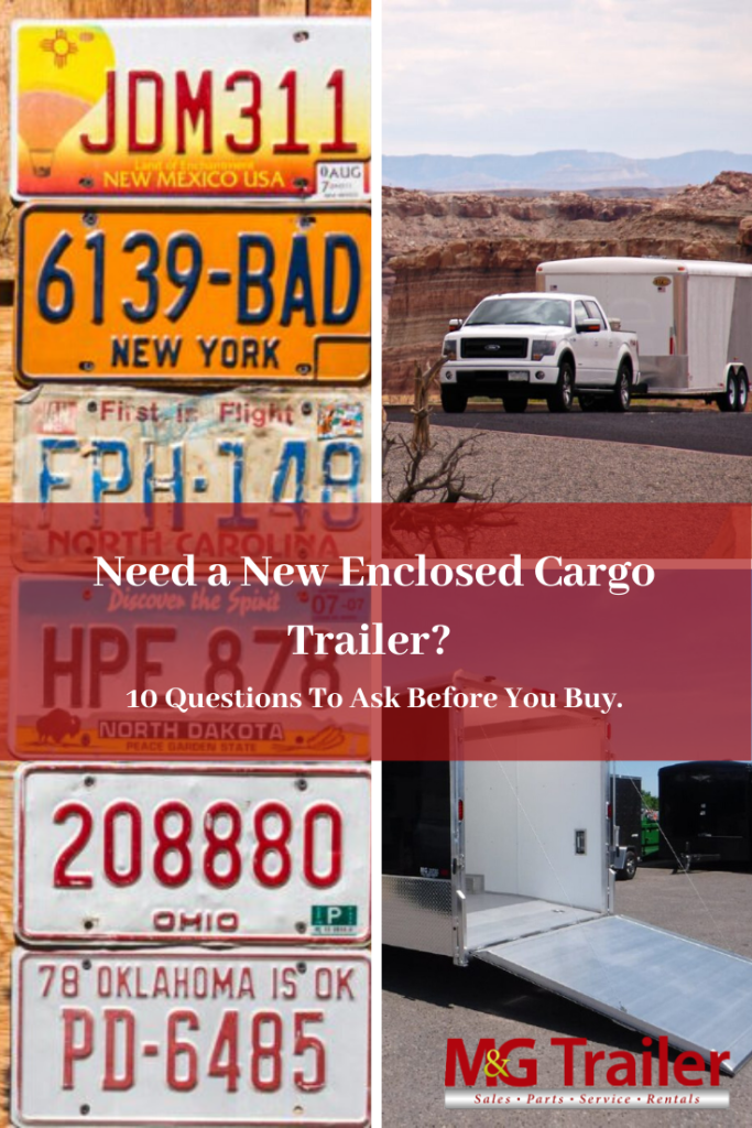 Need a New Enclosed Cargo Trailer? 10 Questions To Ask Before You Buy.