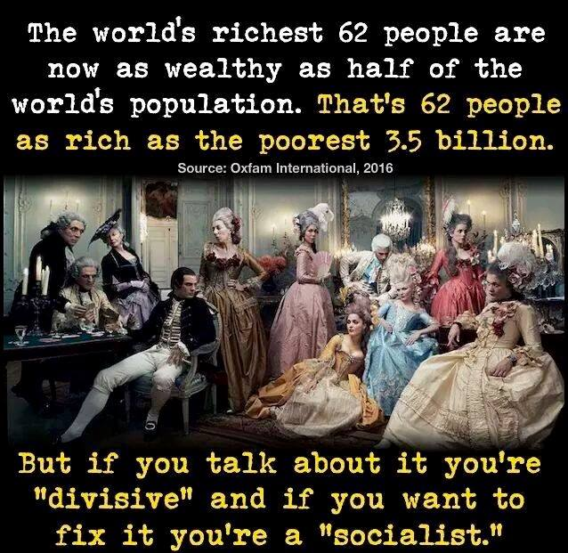 "The world's richest 62 people are now as wealthy as half of the world's population. That's 62 people as rich as the poorest 3.5 billion. But if you talk about it you're ""divisive"", and if you want to fix it you're a ""socialist."""