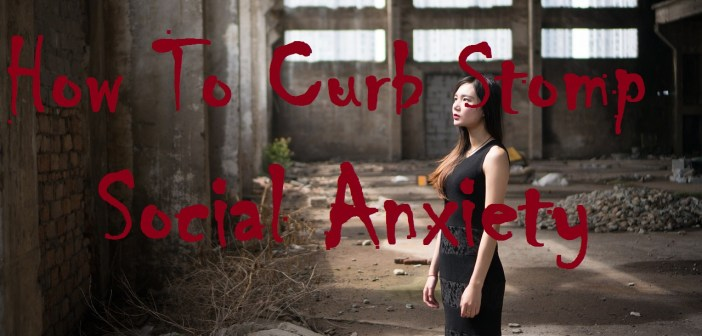 How to Curb Stomp social anxiety