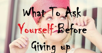 What to Ask Yourself Before Giving Up