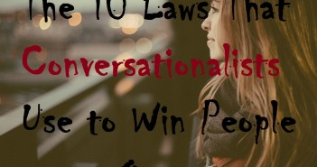 The 10 Laws that Conversationalists use to Win People Over