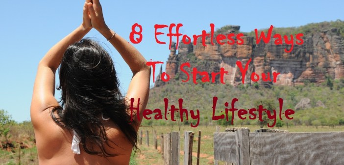 8 Effortless Ways to Start Your Healthy Lifestyle