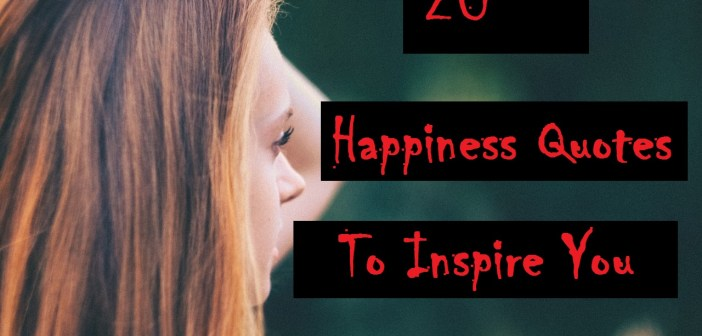 20 Happiness Quotes to Inspire you