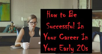 How to be successful in Your Career in your early 20s