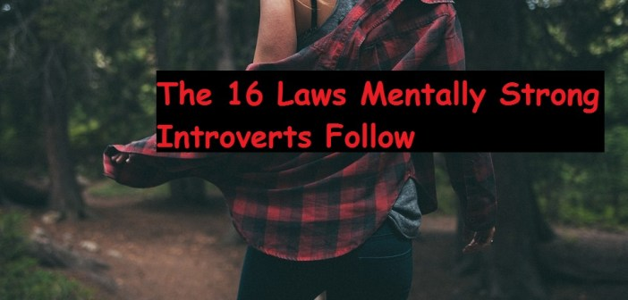The 16 Laws Mentally Strong Introverts Follow