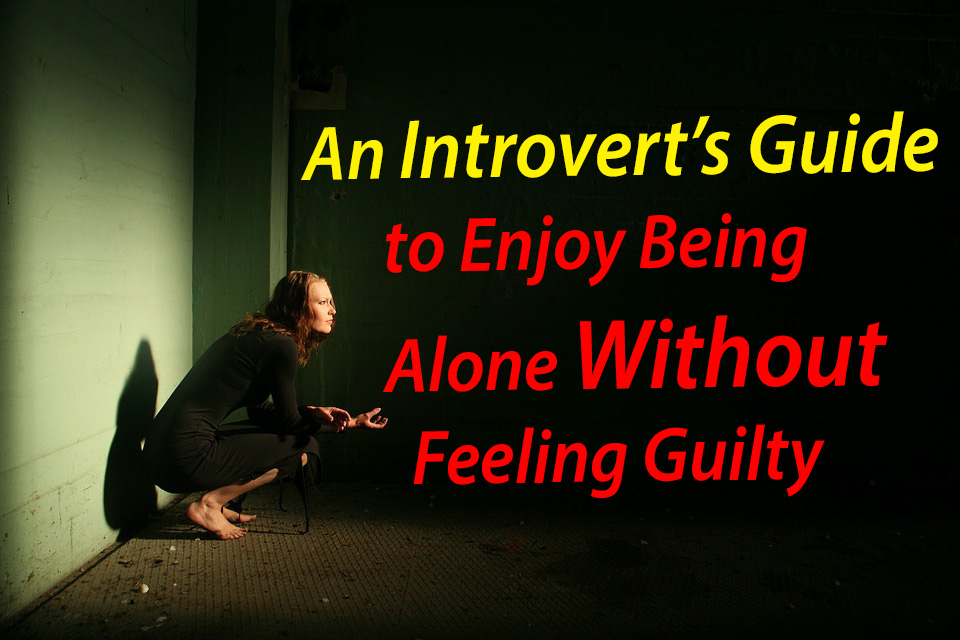 An Introvert's Guide to Enjoy Being Alone Without Feeling Guilty