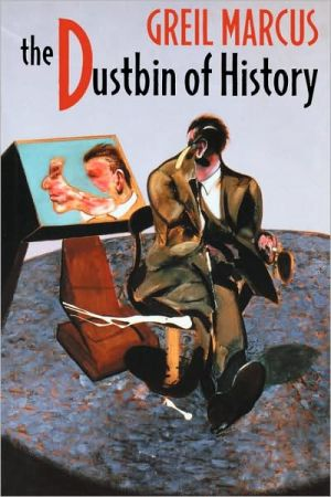 Greil Marcus The Dustbin of History