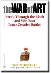 The War of Art: Break Through the Block and Win Your Creative Battles by Steven Pressfield
