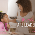 Moms Are Leaders Too