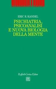 Kandel_psichiatria-psicoanalisi-e-nuova-biologia-della-mente