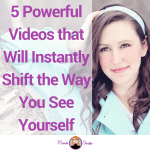 5 Powerful Videos that Will Instantly Shift the Way You See Yourself