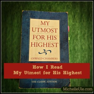 My Utmost for His Highest, How I read My Utmost for His Highest, Oswald Chambers, devotionals, Understanding My Utmost for His Highest