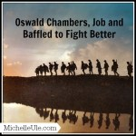 Oswald Chambers, Job and Baffled to Fight Better