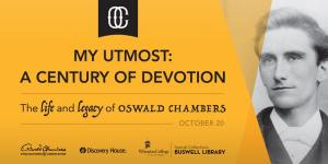 Wheaton College, Oswald Chambers, My Utmost a Century of Devotions: The Life and Legacy of Oswald Chambers, My Utmost for His Highest