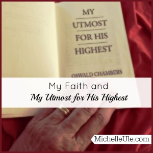 Faith and My Utmost for His Highest, what's the good of prayer, how has Utmost affected me? Mrs. Oswald Chambers, conviction, Elisabeth Elliot