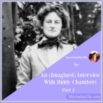 Biddy Chambers, imagined interview, biography privacy concerns, biographer, diaries, letters, Oswald Chambers, My Utmost for His Highest, Michelle Ule
