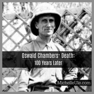 Oswald Chambers' death, why did God let Oswald Chambers die so young? WWI, YMCA, God's will, Mrs. Oswald Chambers 100th anniversary of Chambers death