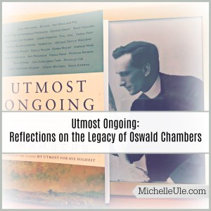 Utmost Ongoing: Reflections on the Legacy of Oswald Chambers, Biddy Chambers, Joni Eareckson Tada, My Utmost for His HIghest, essays about Oswald Chambers