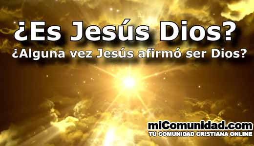 ¿Es Jesús Dios? ¿Alguna vez Jesús afirmó ser Dios?