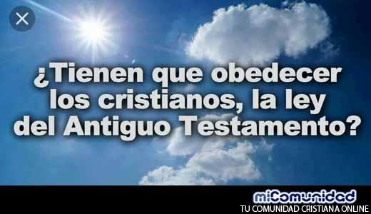 ¿Tienen que obedecer los cristianos, la ley del Antiguo Testamento?