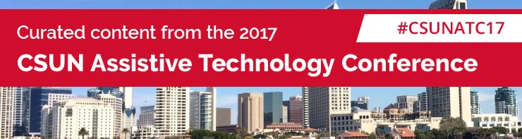 Curated content from the 2017 CSUN Assistive Technology Conference. #CSUNATC17. Text over image of San Diego skyline, the conference city.