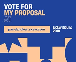 Vote for my proposal at panelpicker.sxsw.com. SXSW EDU 2018