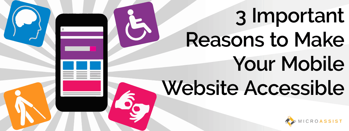 3 Important Reasons to Make Your Mobile Website Accessible (Microassist)