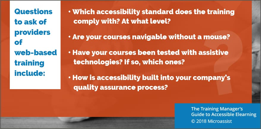 Questions to ask of providers of web-based training before purchasing. The Training Manager's Guide to Accessible Elearning © 2018 Microassist. See paragraph above for description.