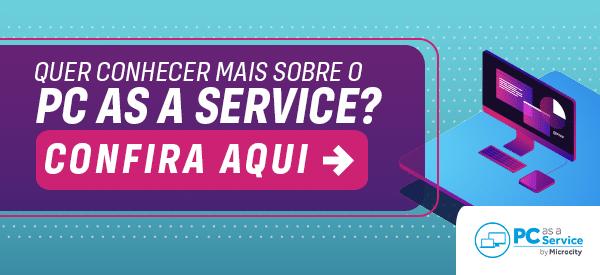 Quer conhecer mais sobre o PC as a Service? Clique aqui