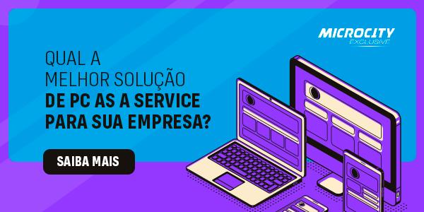 Qual a melhor solução de PC as a Service para sua empresa?