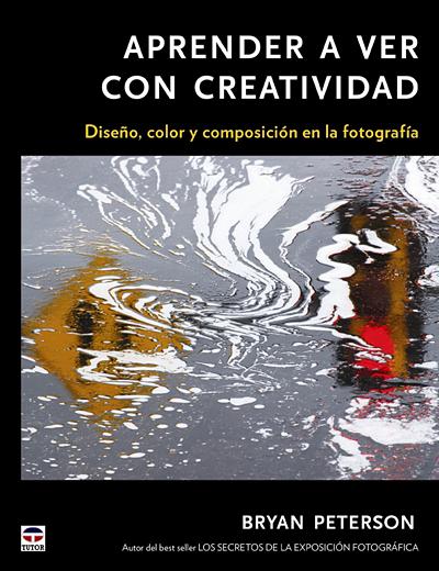APRENDER A VER CON CREATIVIDAD. Diseño, color y composición de la fotografía