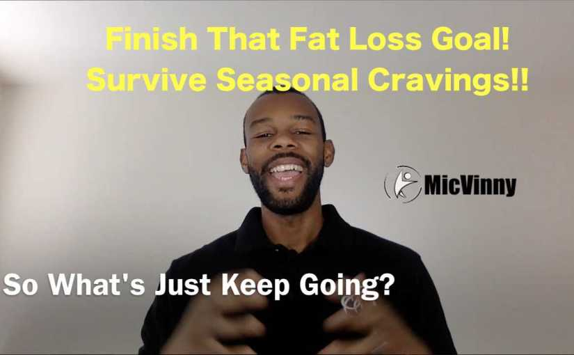 "Finish That Fat Loss Goal! Survive Seasonal Cravings! That's what the book ""Just Keep Going!"" is about"