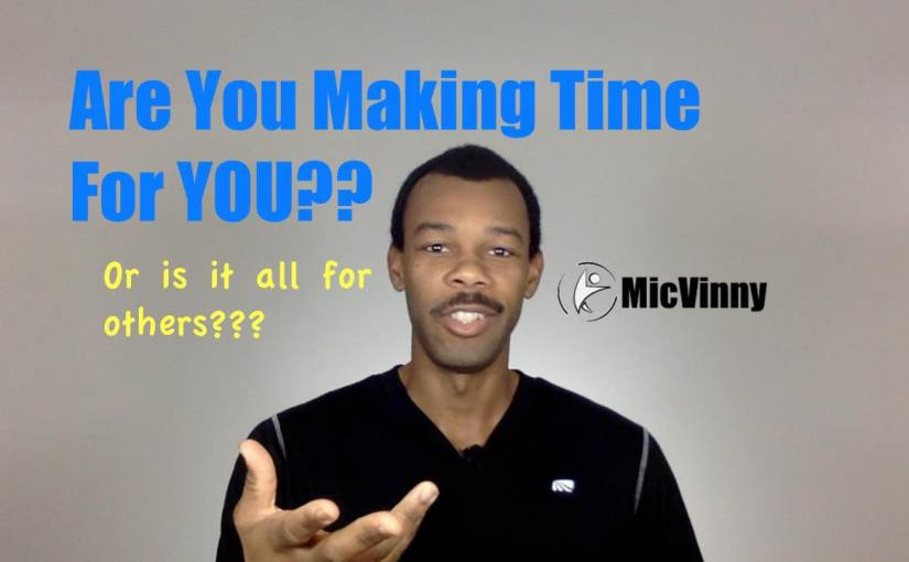 Are you making time for you? or is it all for others?