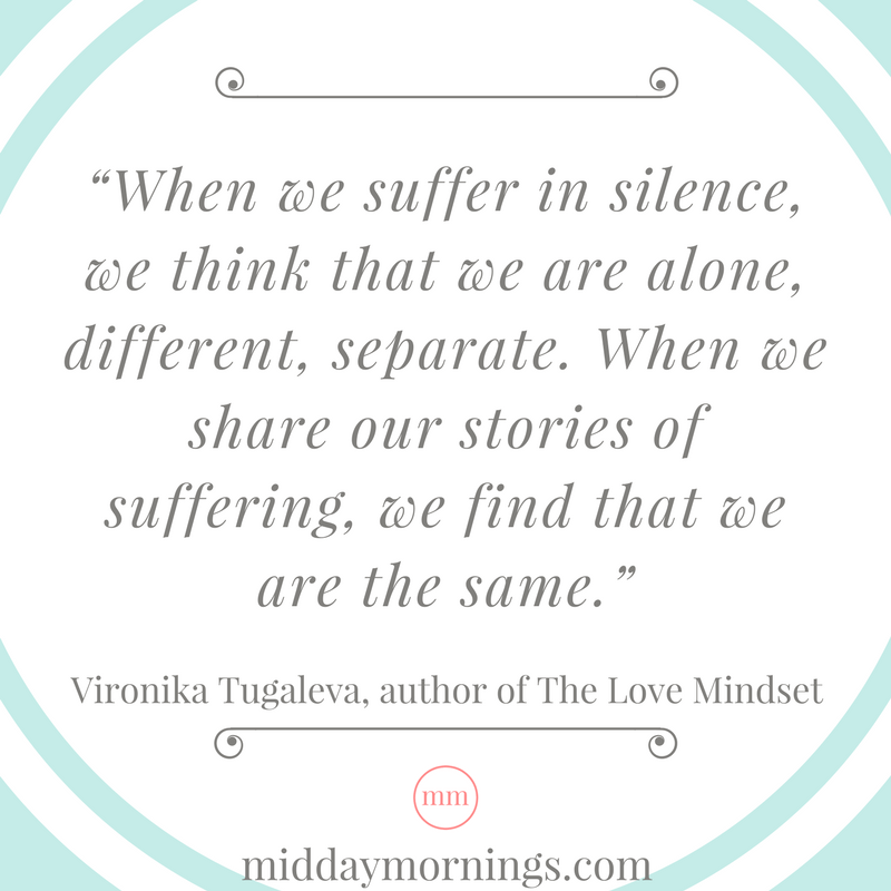 When we share our stories of suffering, we find that we are the same. -Vironika Tugaleva | MiddayMornings.com