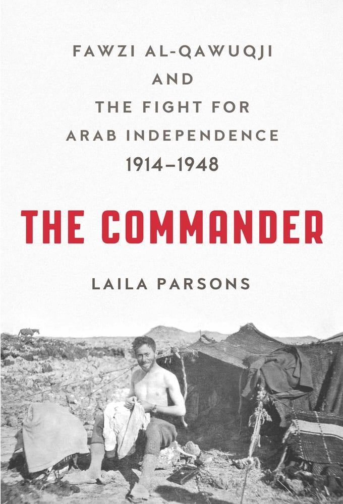 The Commander: Laila ParsonsFawzi al Qawuqji, the accidental hero of Palestine