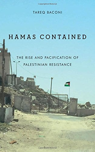 Hamas Contained: The Rise and Pacification of Palestinian Resistance by Tareq Baconi