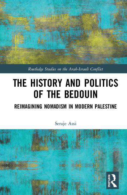 The History and Politics of the Bedouin. Reimagining Nomadism in Modern Palestine