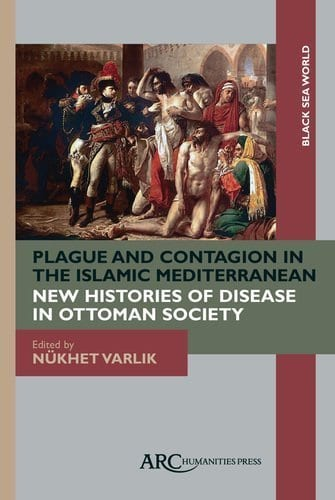 Plague and Contagion in the Islamic Mediterranean by Nukhet Varlık