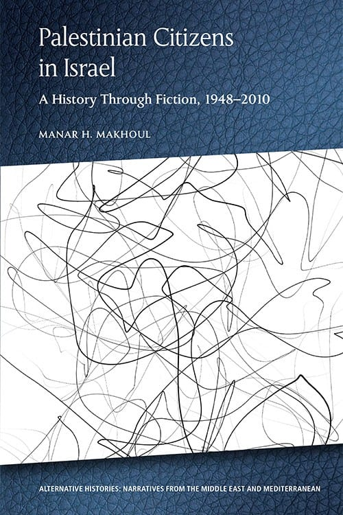Book Cover - Palestinian Citizens in Israel A History Through Fiction, 1948-2010