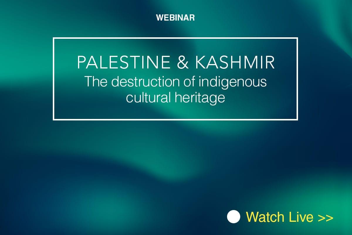 Webinar - Palestine & Kashmir: The destruction of indigenous cultural heritage - 10 September 2020 - 12pm GMT