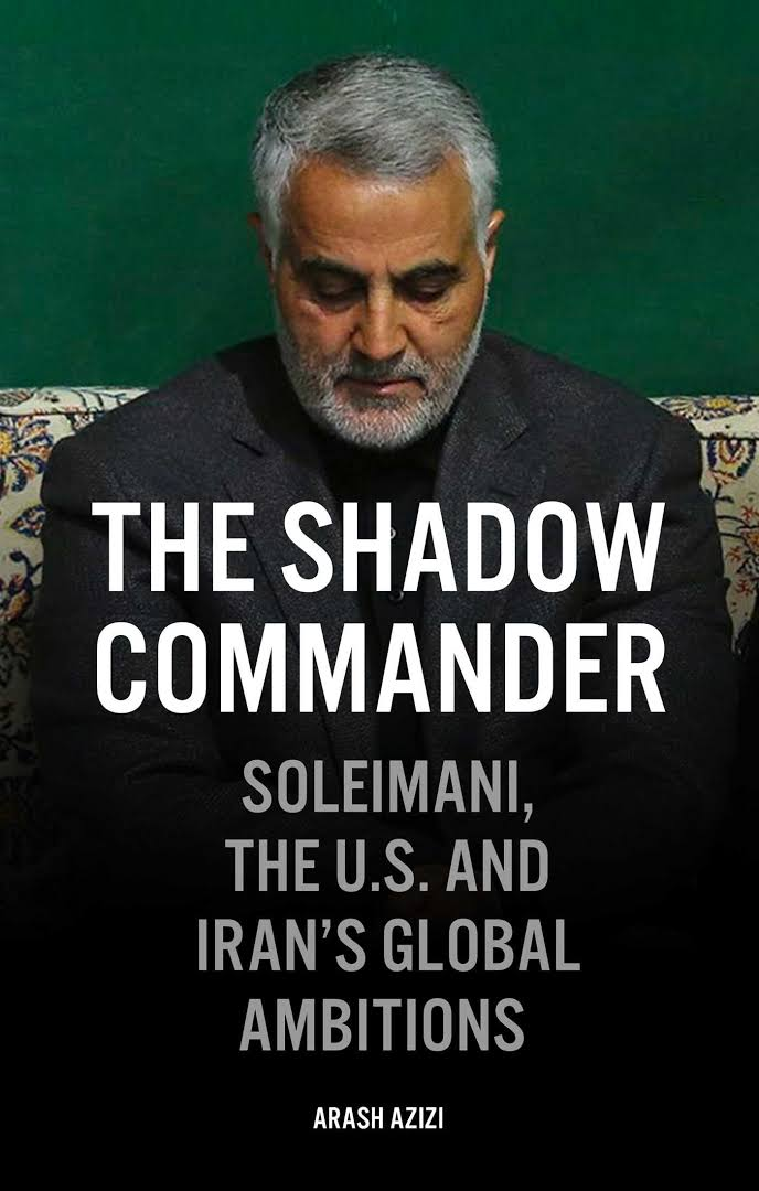 The Shadow Commander: Soleimani, the US and Iran's Global Ambitions