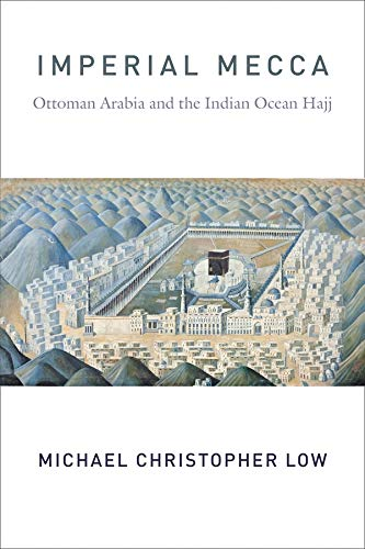 Imperial Mecca: Ottoman Arabia and the Indian Ocean Hajj[cover]
